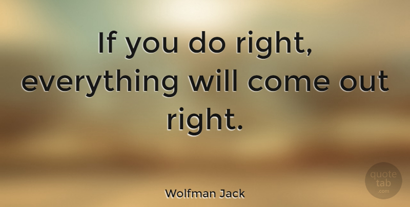 Wolfman Jack Quote About Ifs: If You Do Right Everything...