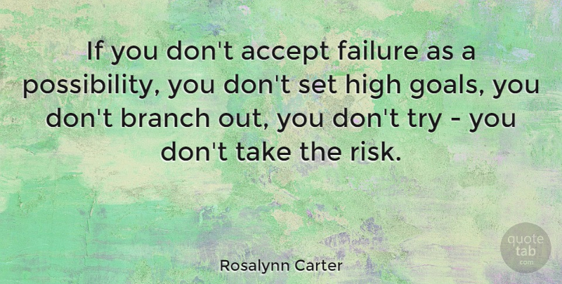 Rosalynn Carter Quote About Accept, American Firstlady, Branch, Failure, High: If You Dont Accept Failure...