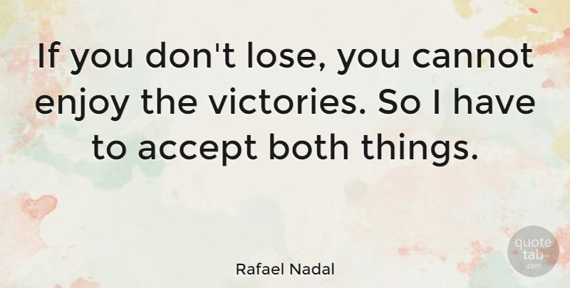 Rafael Nadal: If you don\'t lose, you cannot enjoy the ...