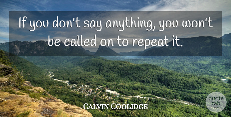 Calvin Coolidge Quote About Presidential, Political, Silence: If You Dont Say Anything...