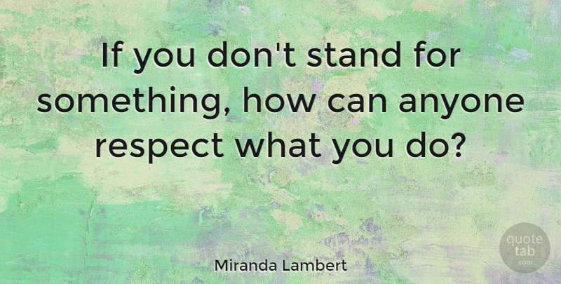 Miranda Lambert Quote About Stand For Something, Ifs: If You Dont Stand For...