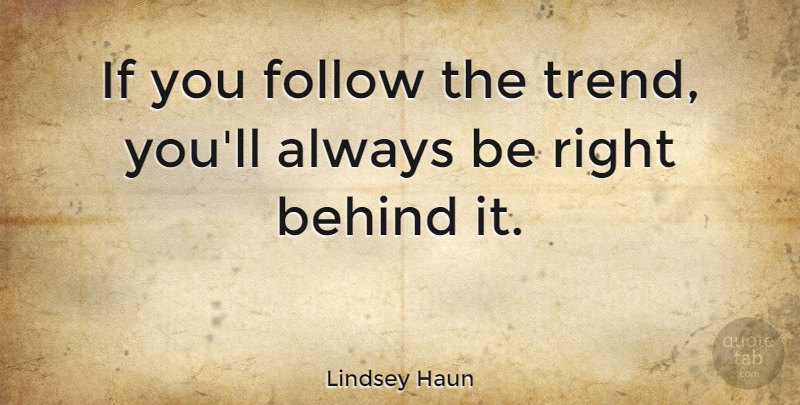 Lindsey Haun Quote About undefined: If You Follow The Trend...