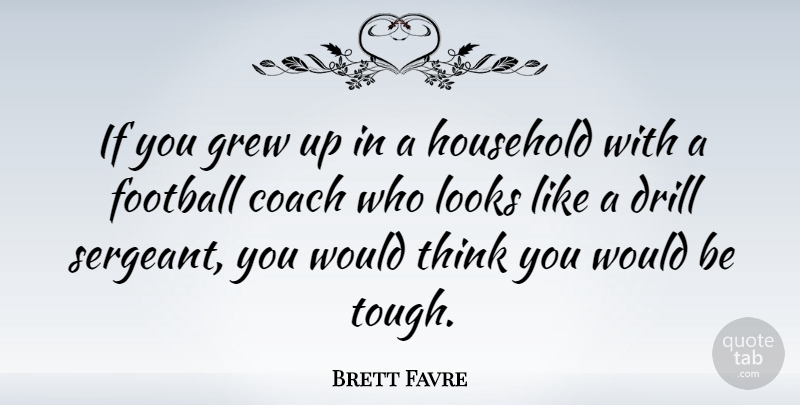 Brett Favre Quote About Football, Thinking, Would Be: If You Grew Up In...