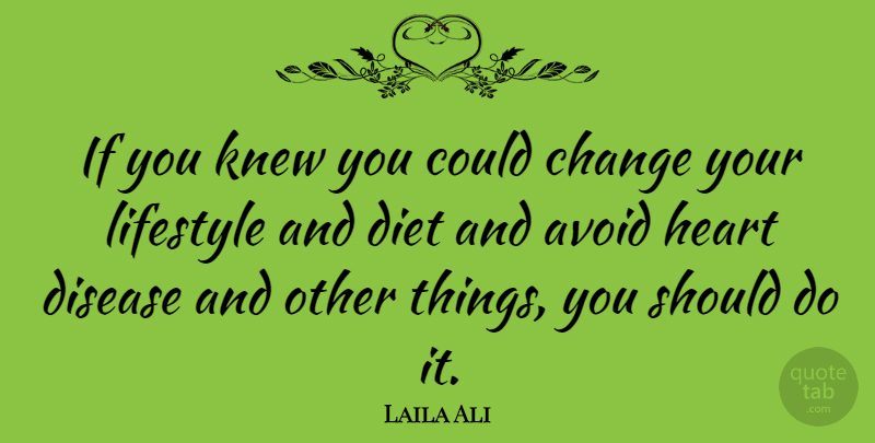 Laila Ali Quote About Avoid, Change, Diet, Disease, Knew: If You Knew You Could...