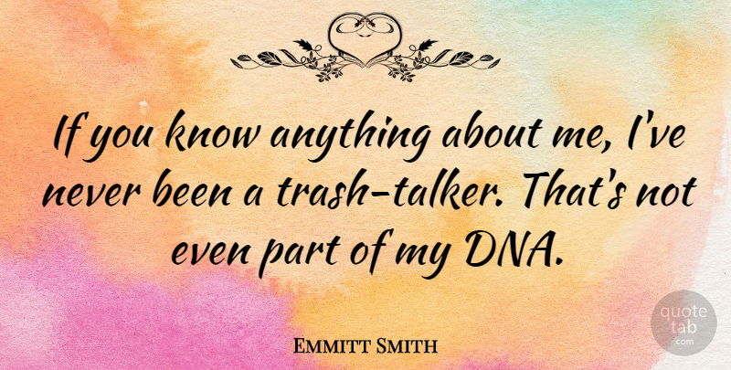 Emmitt Smith Quote About Dna, Trash, Talkers: If You Know Anything About...