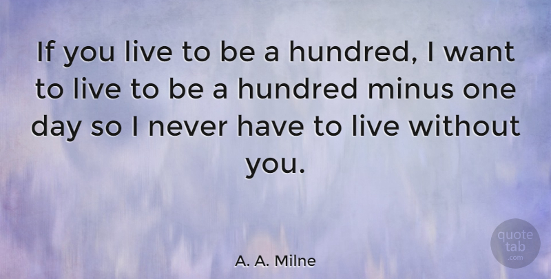A A Milne If You Live To Be A Hundred I Want To Live