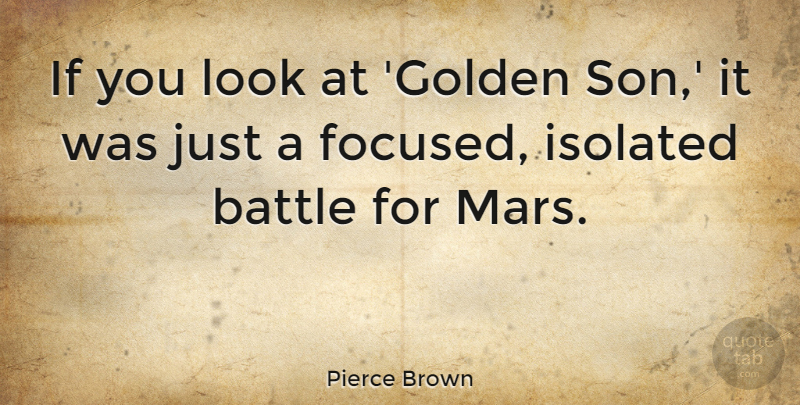 Pierce Brown Quote About Isolated: If You Look At Golden...