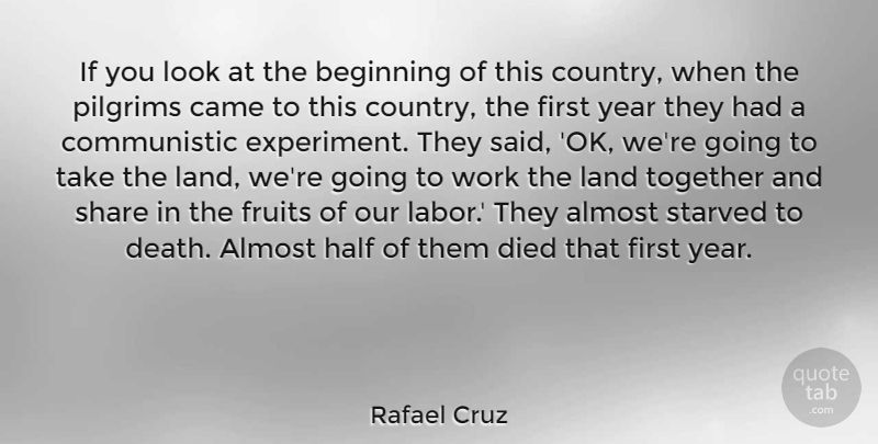 Rafael Cruz Quote About Almost, Beginning, Came, Death, Died: If You Look At The...