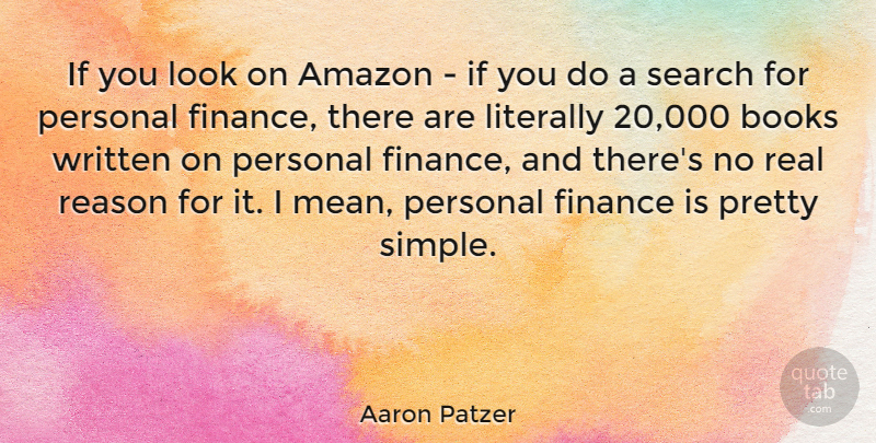 Aaron Patzer Quote About Amazon, Books, Finance, Literally, Personal: If You Look On Amazon...