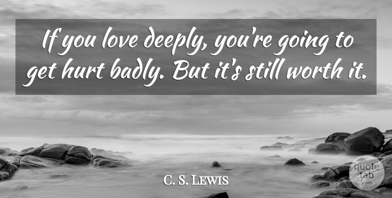 C. S. Lewis Quote About Hurt, Stills, Ifs: If You Love Deeply Youre...
