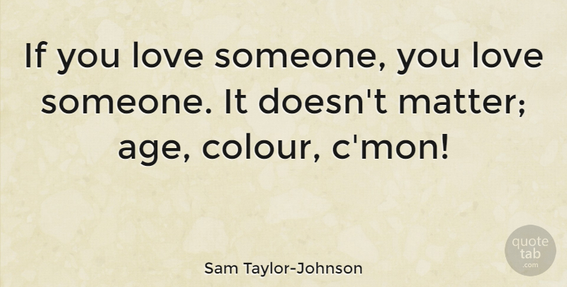 Sam Taylor Johnson If You Love Someone You Love Someone It Doesn