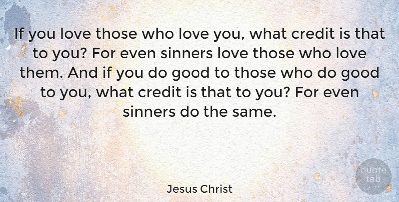 Jesus Christ If You Love Those Who Love You What Credit Is That To