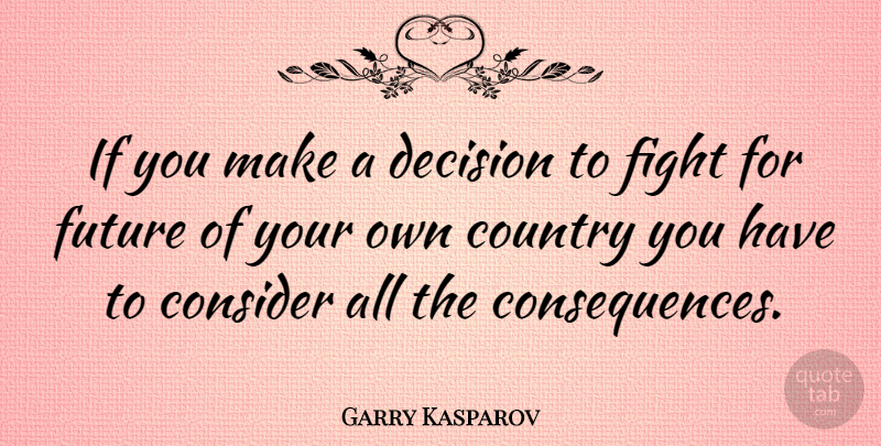 Garry Kasparov Quote About Country, Fighting, Decision: If You Make A Decision...