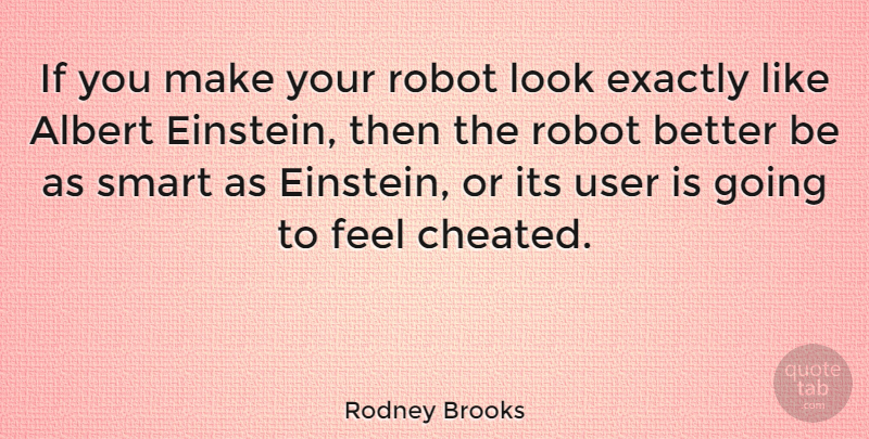 Rodney Brooks Quote About Albert, Exactly, User: If You Make Your Robot...