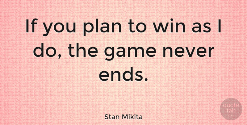 Stan Mikita Quote About Game, Plan, Win: If You Plan To Win...