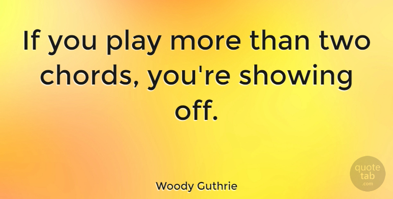 Woody Guthrie If You Play More Than Two Chords Youre Showing Off