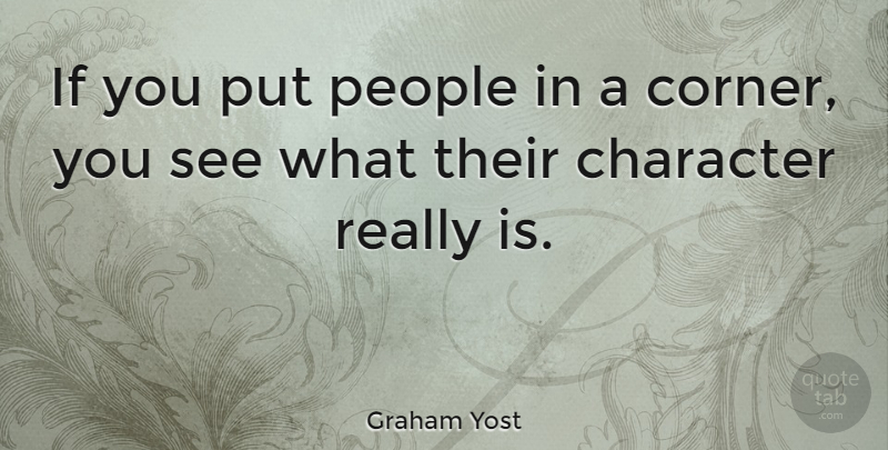 Graham Yost Quote About Character, People, Ifs: If You Put People In...