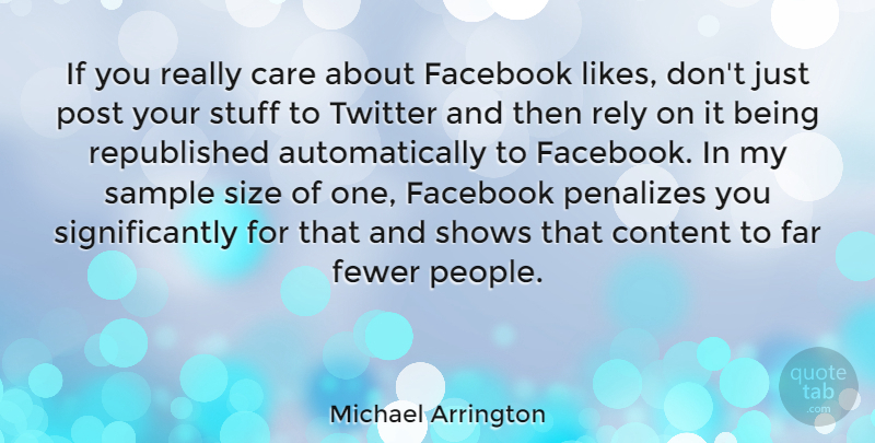 Michael Arrington Quote About Far, Fewer, Post, Rely, Sample: If You Really Care About...
