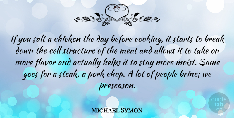 Michael Symon Quote About Break, Cell, Flavor, Goes, Helps: If You Salt A Chicken...