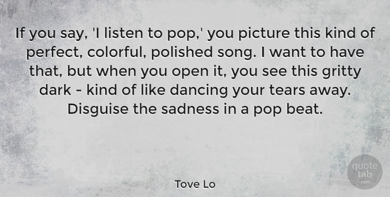 Tove Lo If You Say I Listen To Pop You Picture This Kind Of