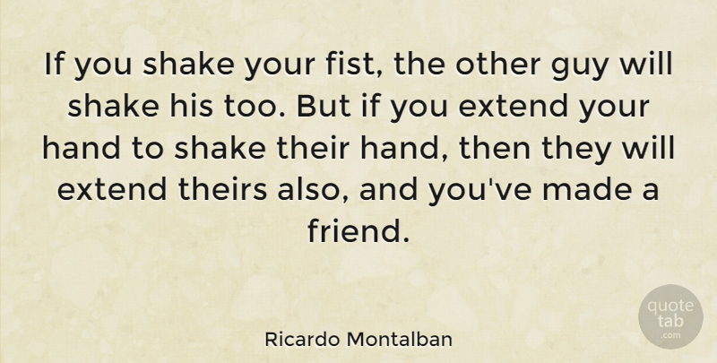 Ricardo Montalban Quote About Hands, Guy, Fists: If You Shake Your Fist...