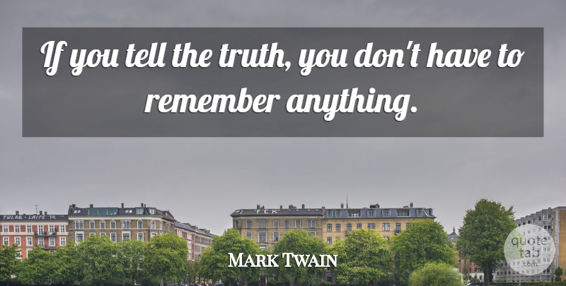 Mark Twain Quote About Life, Funny Inspirational, Clever: If You Tell The Truth...