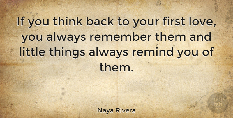 Naya Rivera If You Think Back To Your First Love You Always