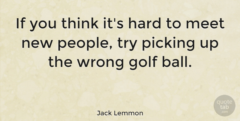 Jack Lemmon Quote About Sports, Dirty, Golf: If You Think Its Hard...
