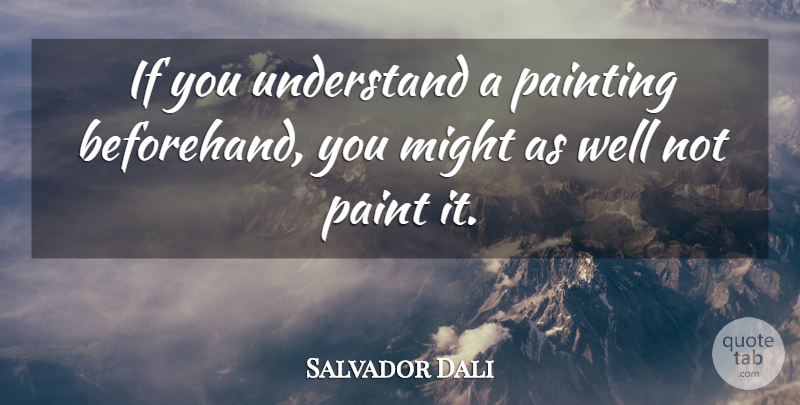 Salvador Dali Quote About Understanding, Might, Painting: If You Understand A Painting...