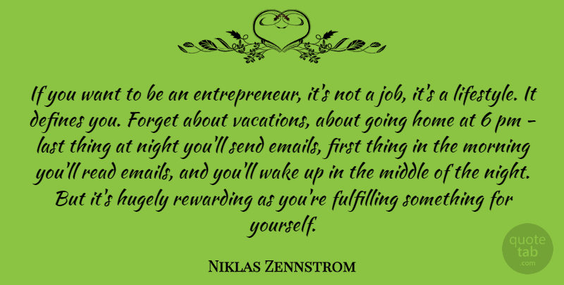 Niklas Zennstrom Quote About Inspirational, Morning, Jobs: If You Want To Be...
