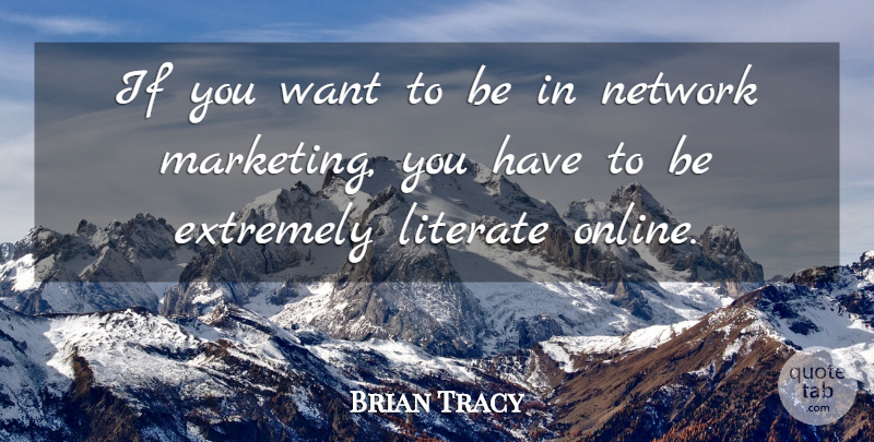 Brian Tracy Quote About Marketing, Want, Online: If You Want To Be...
