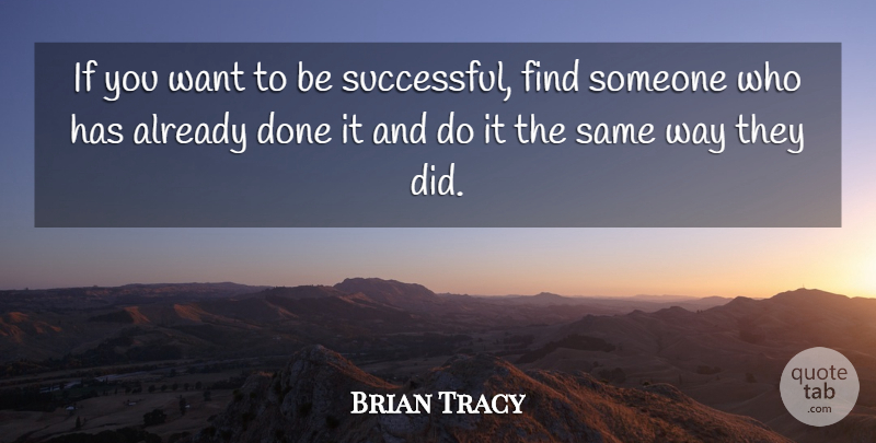 Brian Tracy Quote About Success, Done, Want: If You Want To Be...