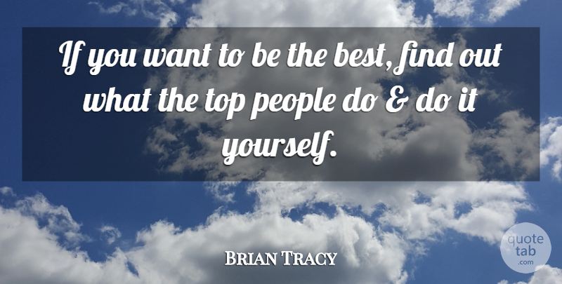 Brian Tracy Quote About Leadership, People, Want: If You Want To Be...