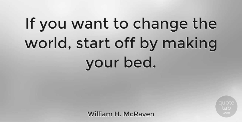 William H Mcraven If You Want To Change The World Start Off By