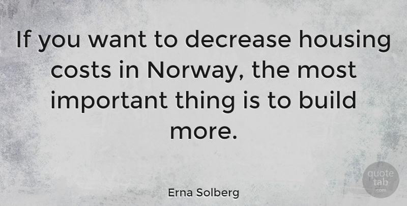 Erna Solberg Quote About Costs, Decrease: If You Want To Decrease...