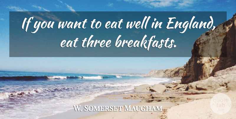 W. Somerset Maugham Quote About Food, Breakfast, Want: If You Want To Eat...