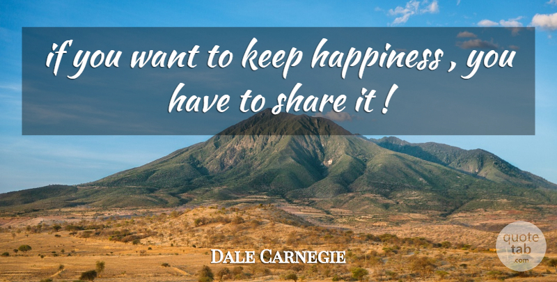 Dale Carnegie Quote About Want, Share, Ifs: If You Want To Keep...