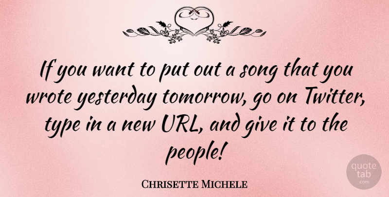 Chrisette Michele Quote About Song, Yesterday, Giving: If You Want To Put...