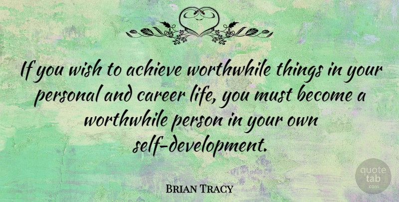 Brian Tracy Quote About Motivational, Worthwhile Things, Self: If You Wish To Achieve...