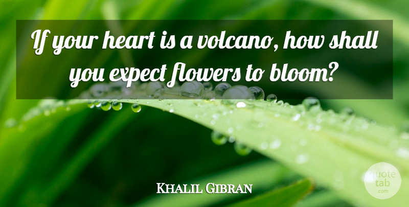 Khalil Gibran Quote About Love, Flower, Anger: If Your Heart Is A...