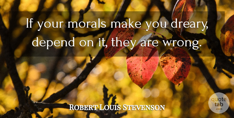 Robert Louis Stevenson Quote About Inspirational, Bikers, Ethics And Morals: If Your Morals Make You...