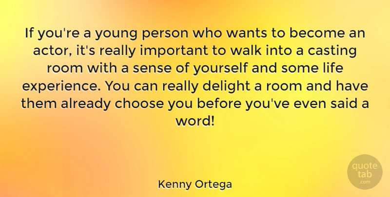 Kenny Ortega Quote About Important, Actors, Delight: If Youre A Young Person...