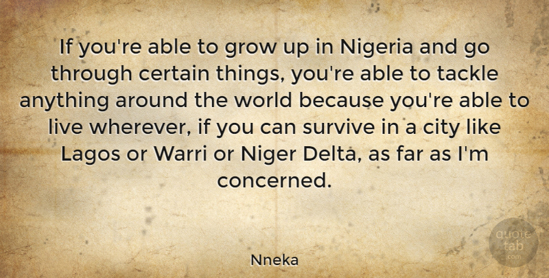 Nneka Quote About Certain, Far, Nigeria, Tackle: If Youre Able To Grow...