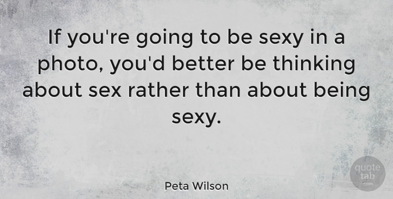Peta Wilson If Youre Going To Be Sexy In A Photo Youd Better Be