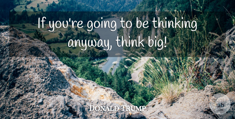 Donald Trump Quote About Inspirational, Success, Business: If Youre Going To Be...