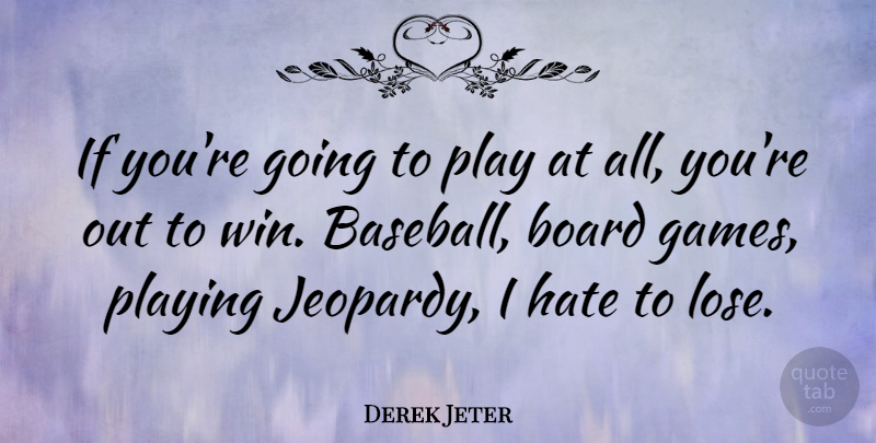 Derek Jeter Quote About Inspiring, Success, Baseball: If Youre Going To Play...
