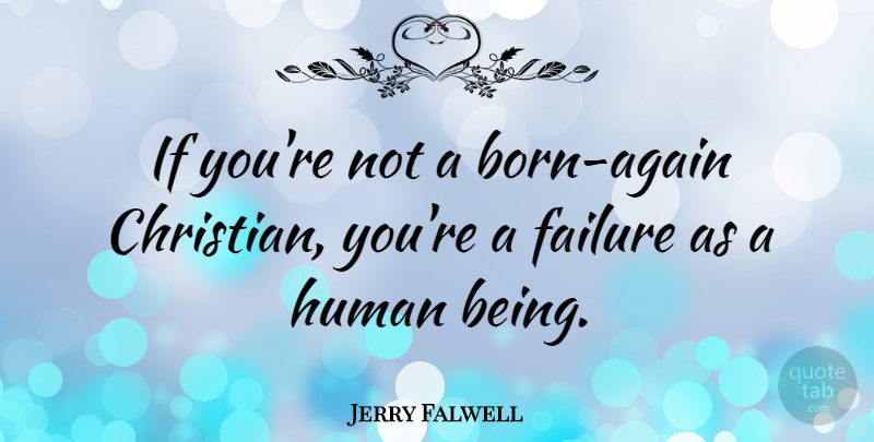 Jerry Falwell Quote About Christian, Born Again, Humans: If Youre Not A Born...