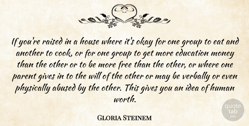 Gloria Steinem Quote About Ideas, Giving, House: If Youre Raised In A...