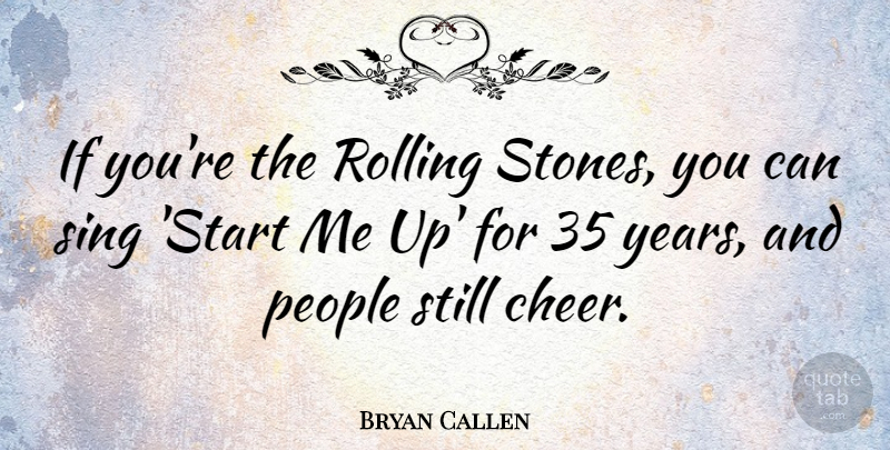 Bryan Callen Quote About People, Rolling: If Youre The Rolling Stones...