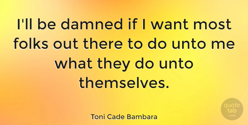 Toni Cade Bambara Quote About American Author: Ill Be Damned If I...